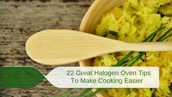 22 Great Halogen Oven Tips To Make Cooking Easier