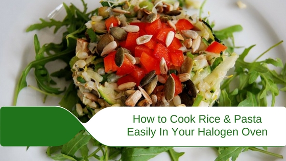 How to Cook Rice, and Pasta Easily In Your Halogen Oven
