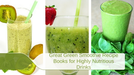 Green Smoothie Recipe Books for Highly Nutritious Drinks