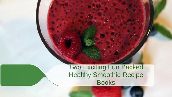 Two Exciting Fun Packed Healthy Smoothie Recipe Books
