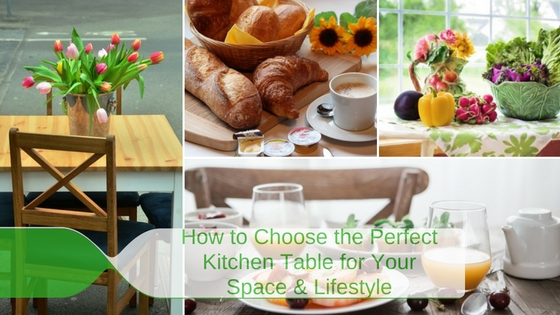 How to Choose the Perfect Kitchen Table for Your Space and Lifestyle