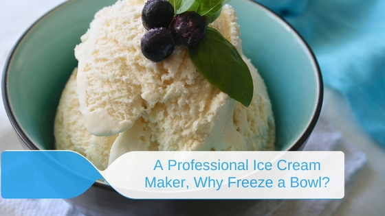 A Professional Ice Cream Maker, Why Freeze a Bowl?