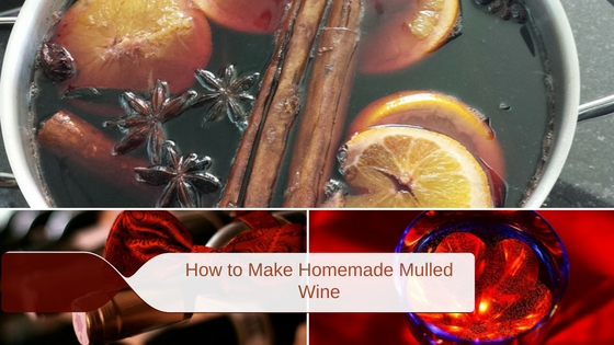 How to Make Homemade Mulled Wine, 3 Warm & Spicy Winter Warmers