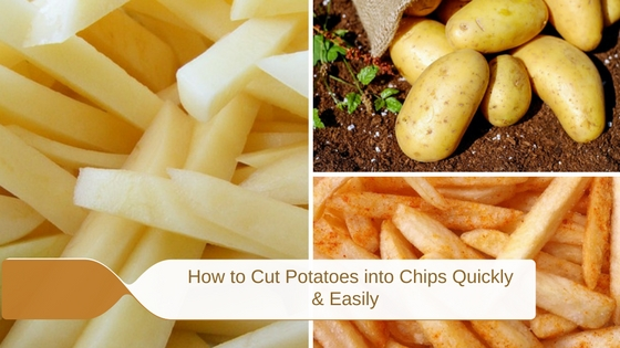 How to Cut Potatoes into Chips Quickly and Easily