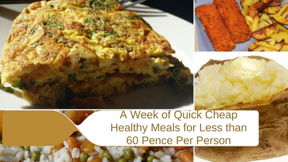 A Week of Quick Cheap Healthy Meals for Less than 60 Pence Per Person